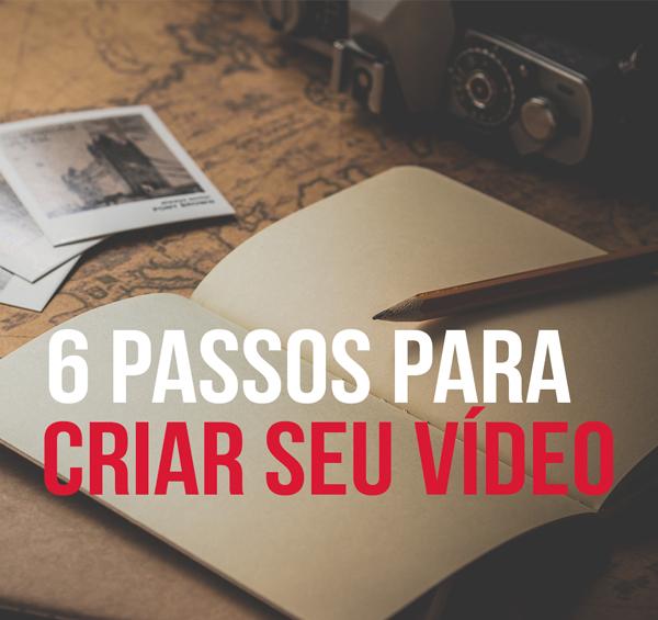 6 Passos para criar seu vídeo