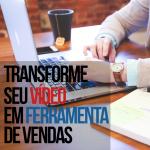 Produza seu vídeo para ser uma ferramenta de venda