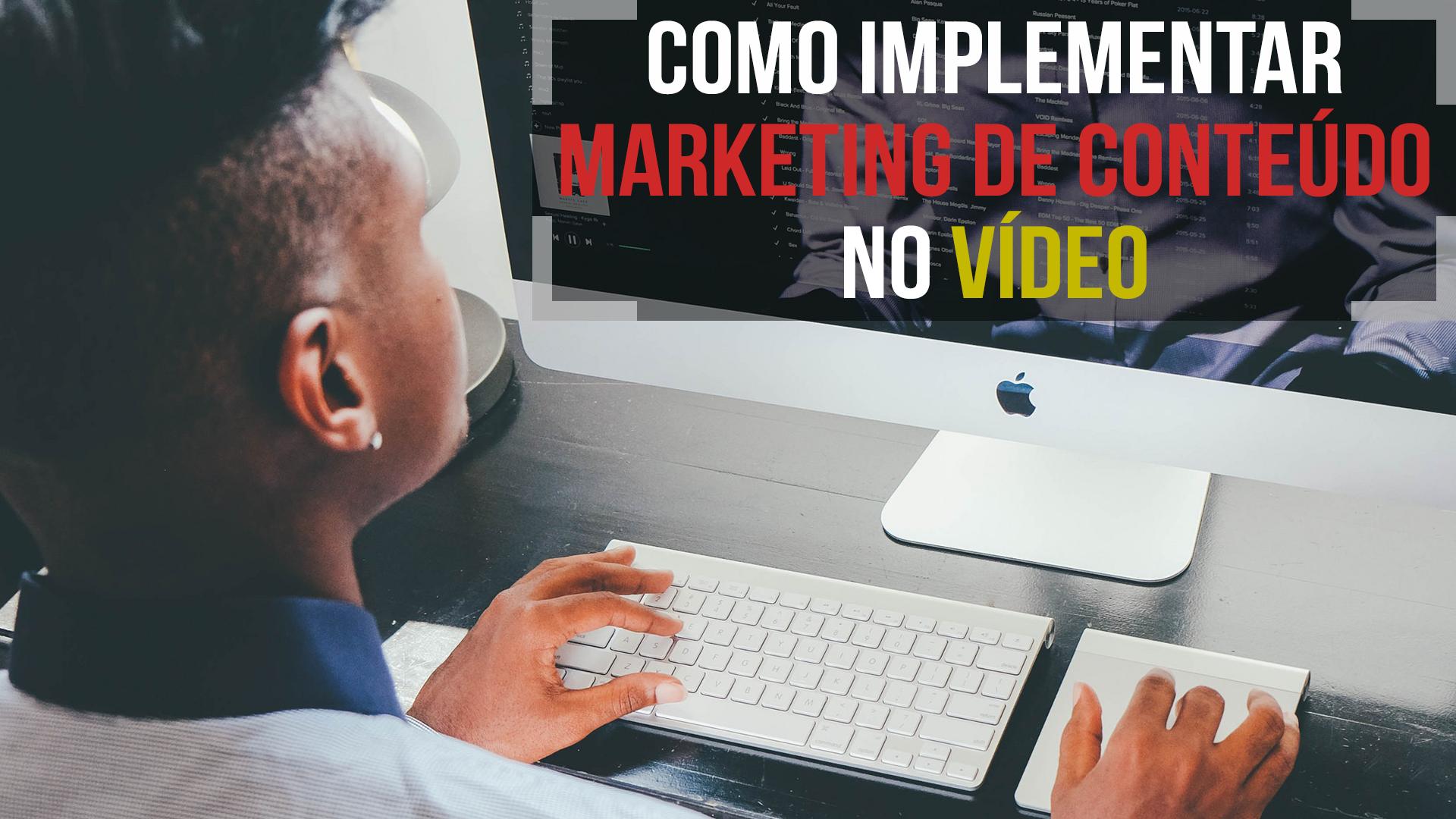 Como usar marketing de conteúdo no vídeo