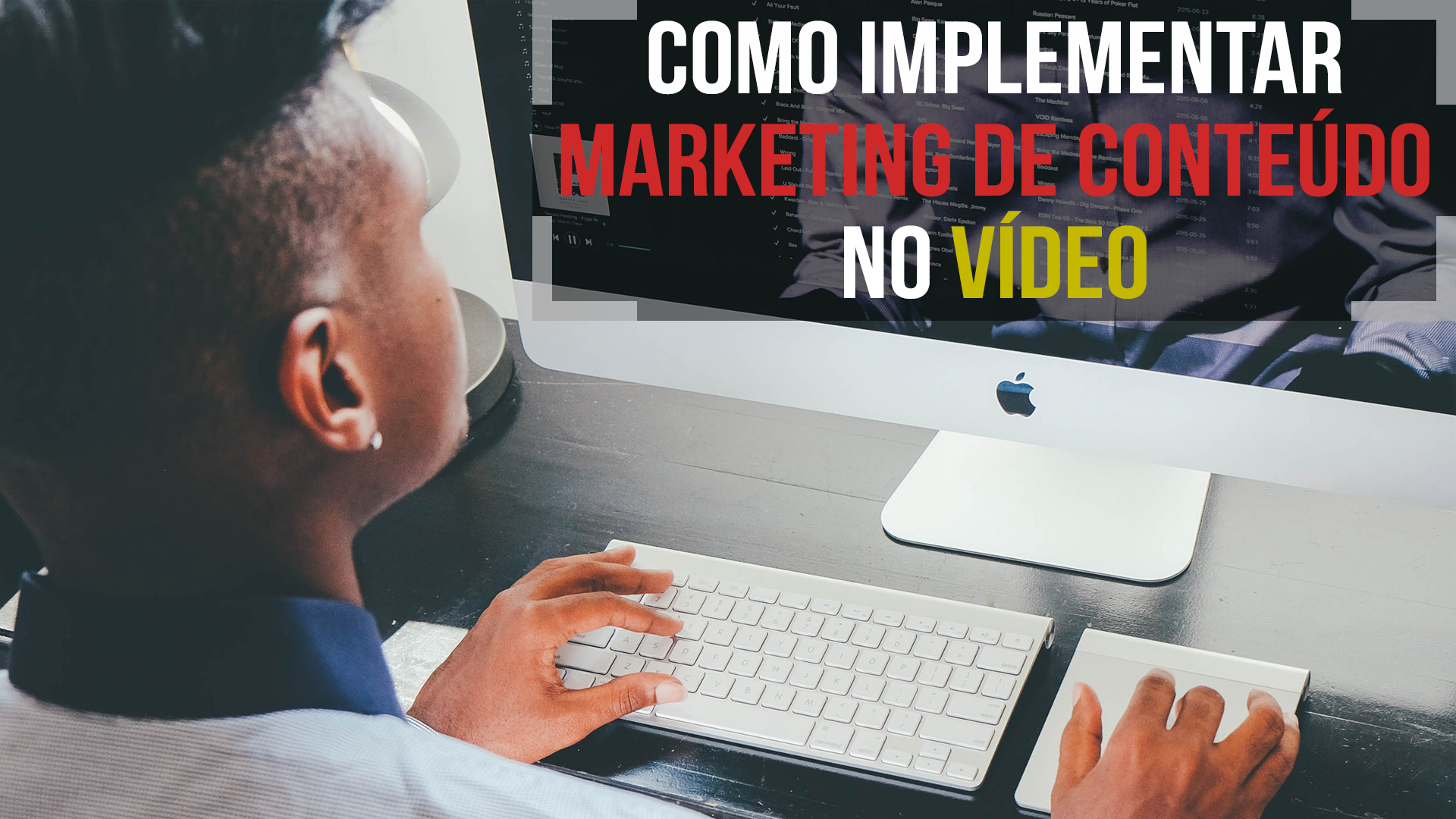 Como usar marketing de conteúdo no vídeo