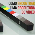 Como encontrar uma produtora de vídeo