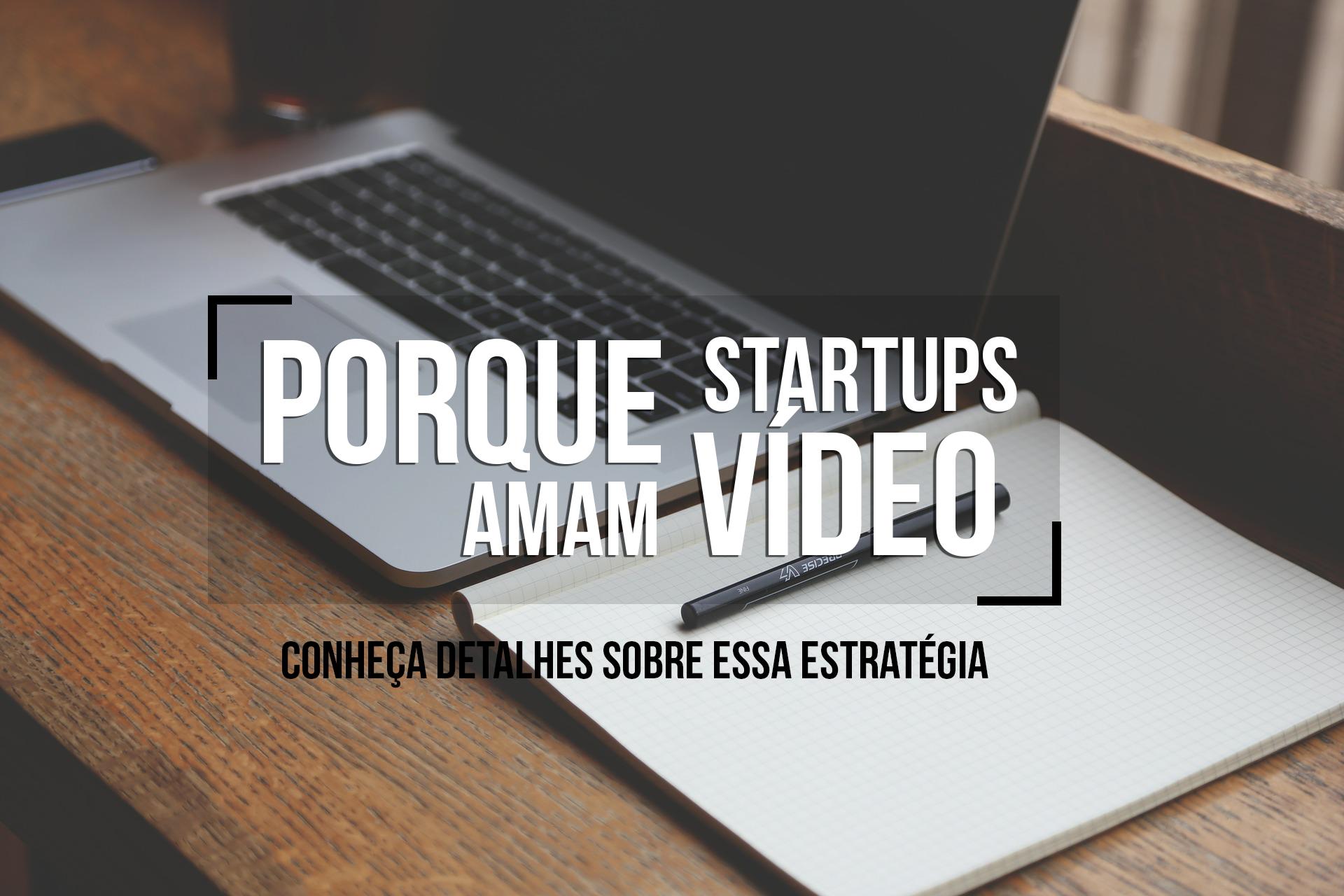 Porque Startups Amam Vídeos