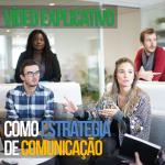 Vídeo Explicativo como Estratégia de Comunicação