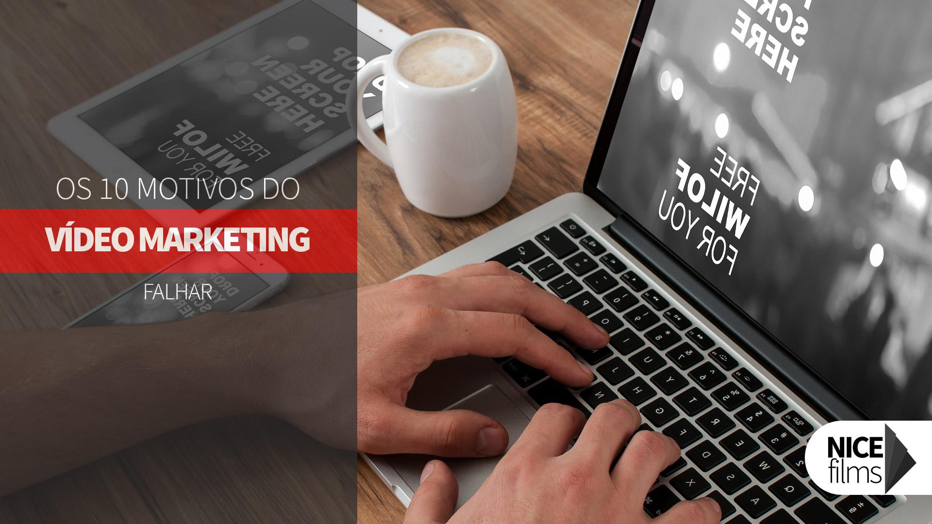 Os 10 principais motivos de campanhas de Vídeo Marketing falharem