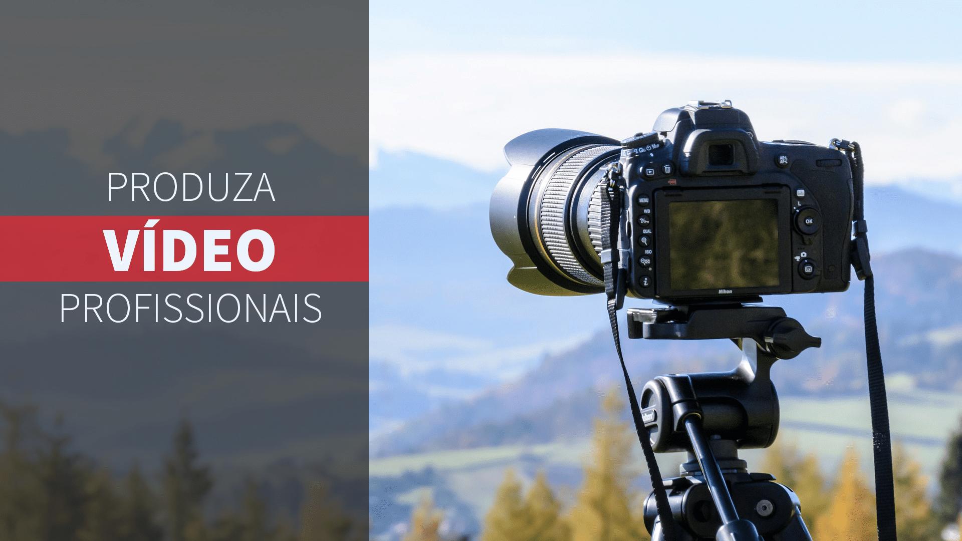 PRODUZIR VIDEOS PROFISSIONAIS