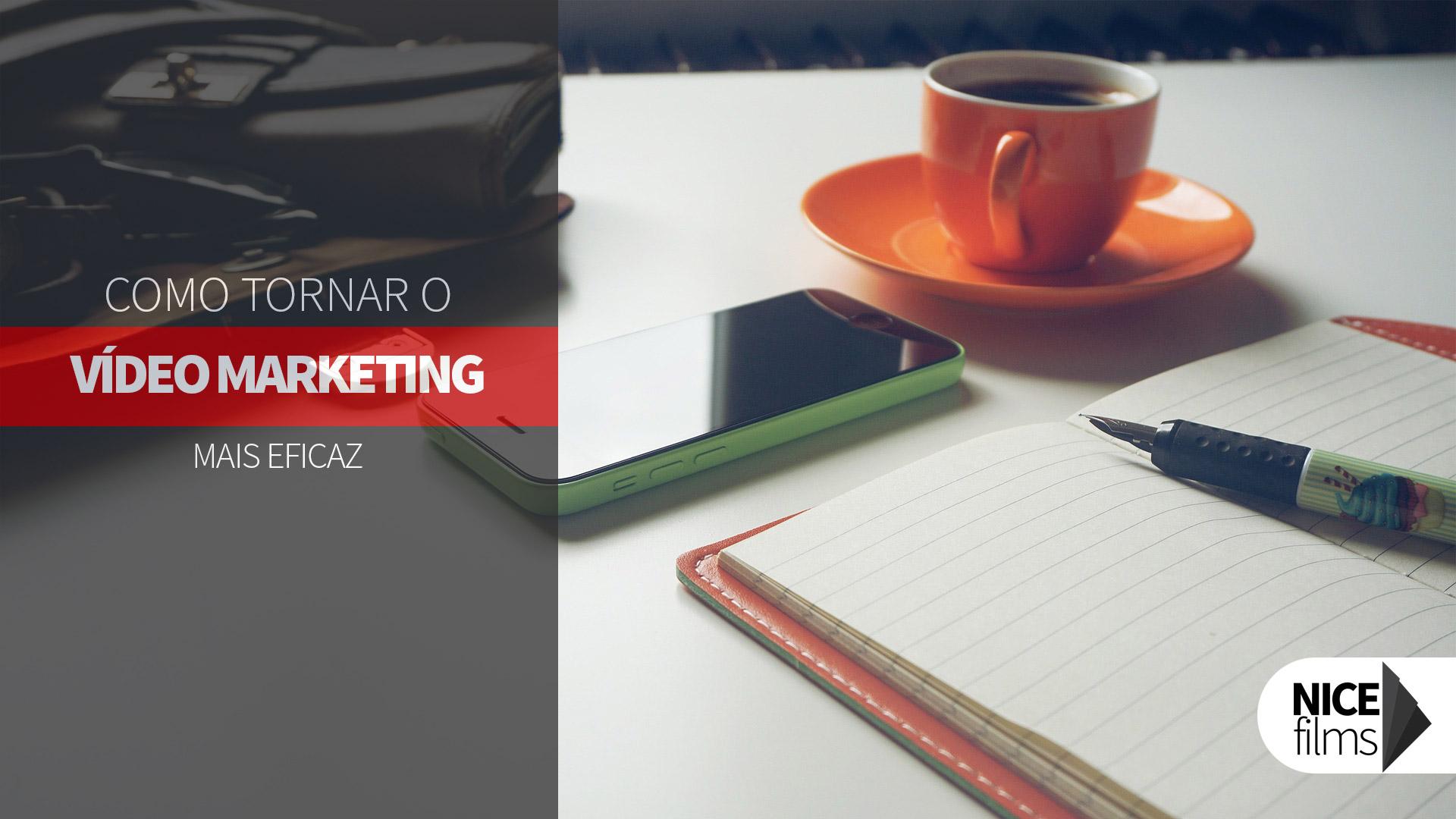 Como tornar Vídeo Marketing mais eficaz